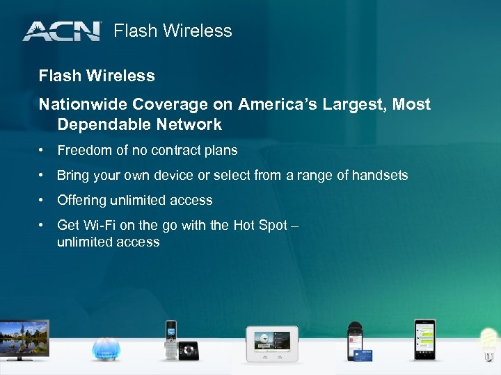 Flash Wireless Nationwide Coverage on America's Largest, Most Dependable Network • Freedom of no