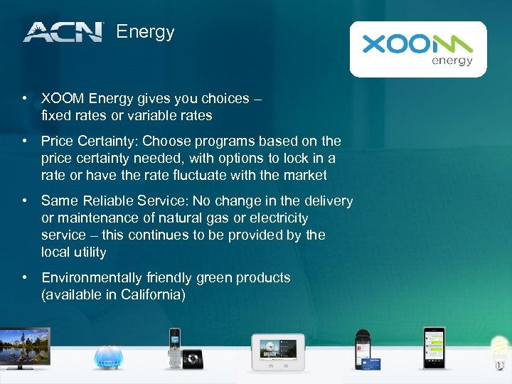 Energy • XOOM Energy gives you choices – fixed rates or variable rates •