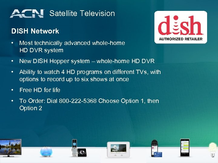 Satellite Television DISH Network • Most technically advanced whole-home HD DVR system • New