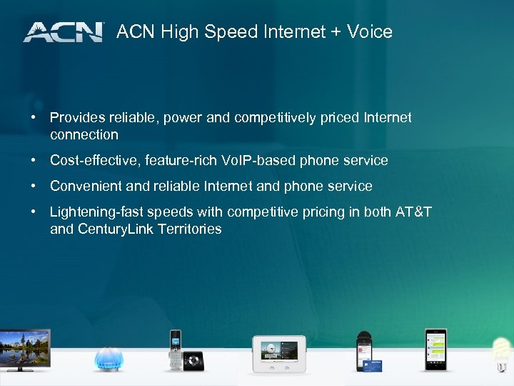 ACN High Speed Internet + Voice • Provides reliable, power and competitively priced Internet