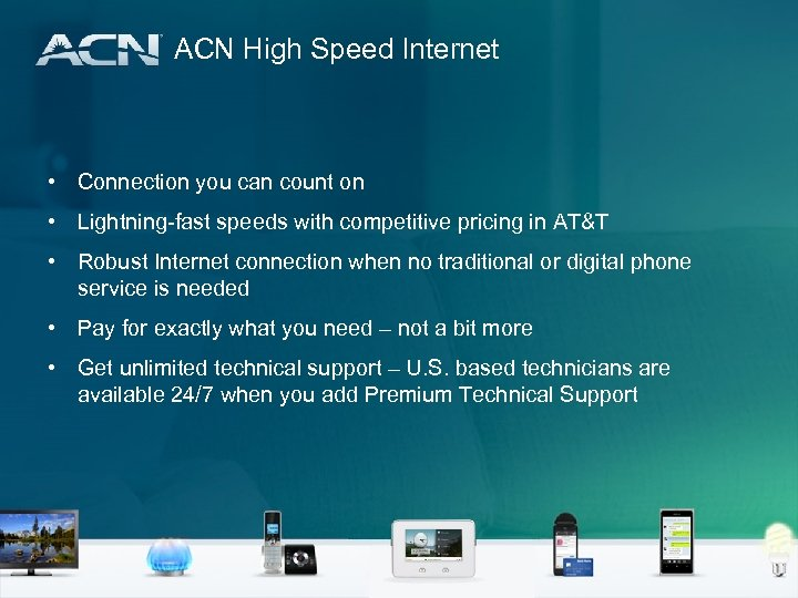 ACN High Speed Internet • Connection you can count on • Lightning-fast speeds with