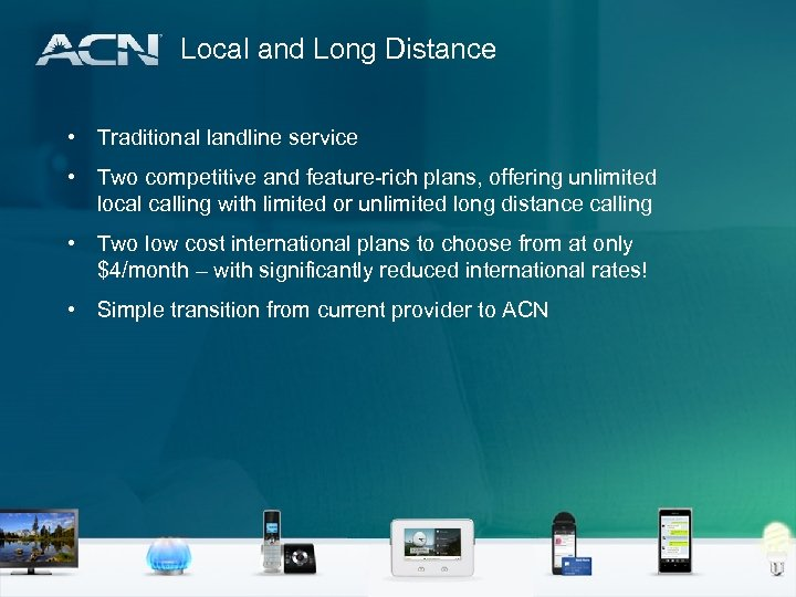 Local and Long Distance • Traditional landline service • Two competitive and feature-rich plans,
