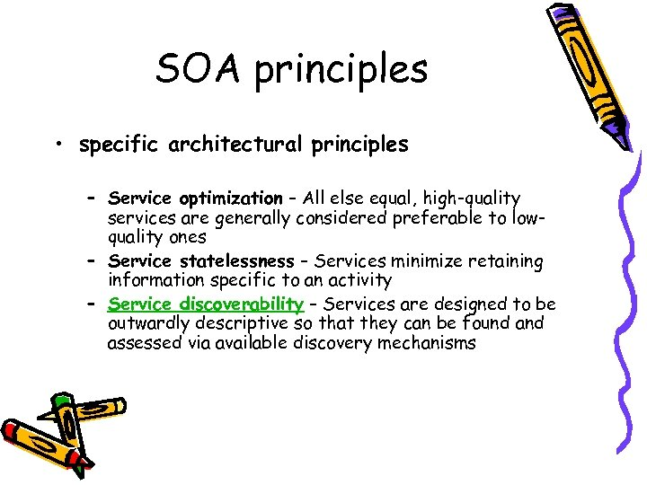 SOA principles • specific architectural principles – Service optimization – All else equal, high-quality