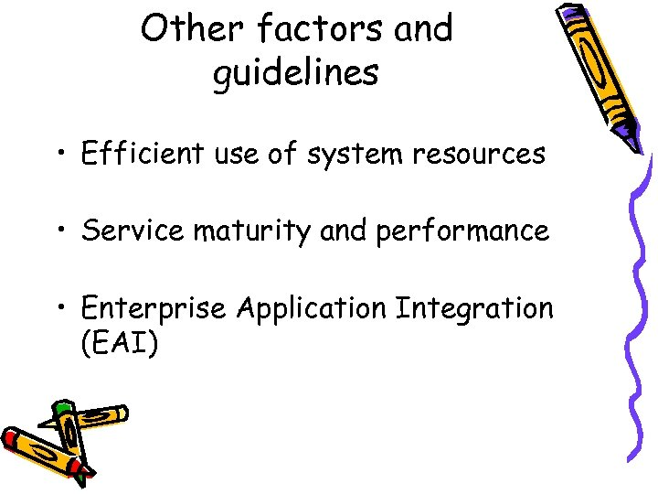 Other factors and guidelines • Efficient use of system resources • Service maturity and