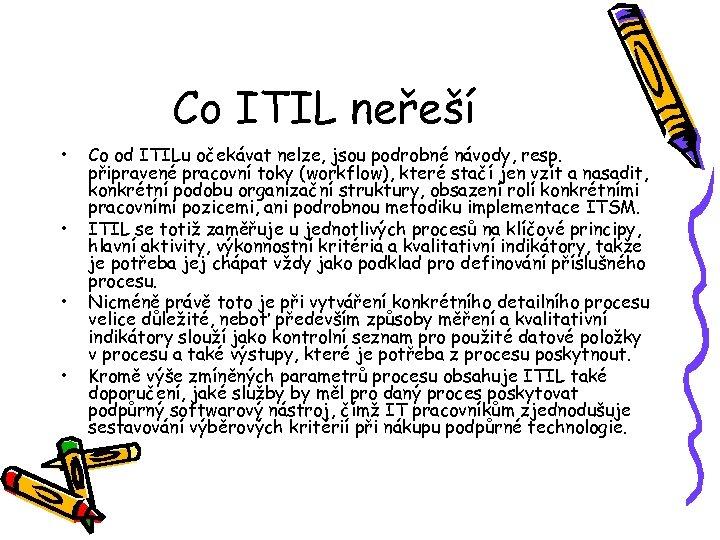 Co ITIL neřeší • • Co od ITILu očekávat nelze, jsou podrobné návody, resp.