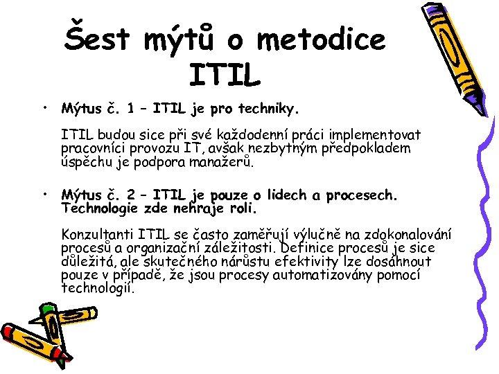 Šest mýtů o metodice ITIL • Mýtus č. 1 – ITIL je pro techniky.