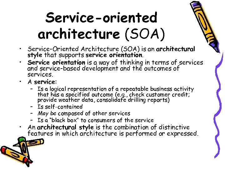 Service-oriented architecture (SOA) • Service-Oriented Architecture (SOA) is an architectural style that supports service