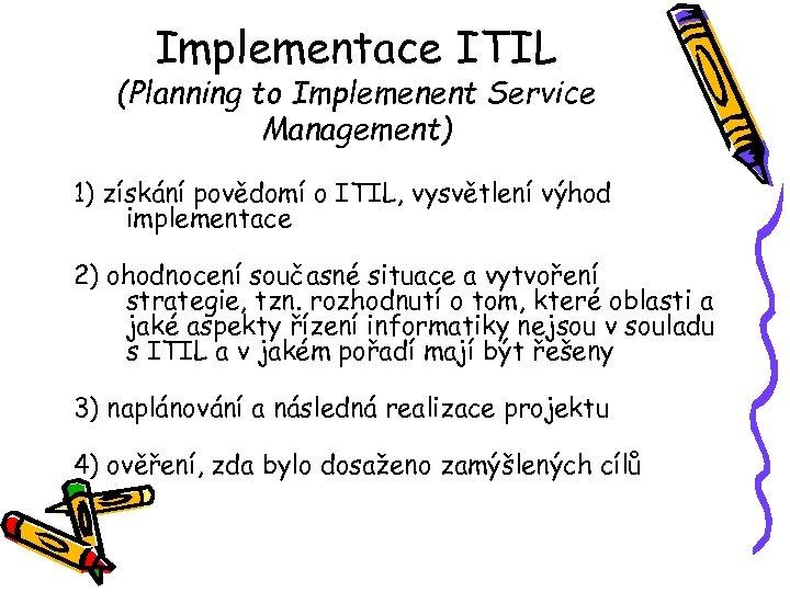 Implementace ITIL (Planning to Implemenent Service Management) 1) získání povědomí o ITIL, vysvětlení výhod