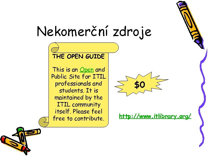 Nekomerční zdroje THE OPEN GUIDE This is an Open and Public Site for ITIL