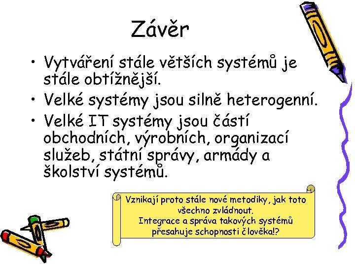 Závěr • Vytváření stále větších systémů je stále obtížnější. • Velké systémy jsou silně
