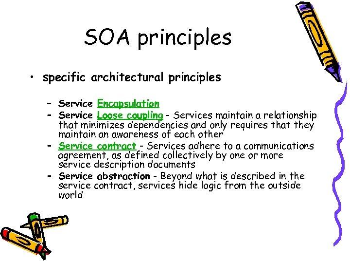 SOA principles • specific architectural principles – Service Encapsulation – Service Loose coupling -