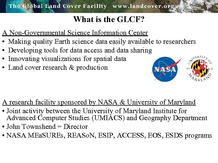 What is the GLCF? A Non-Governmental Science Information Center • Making quality Earth science