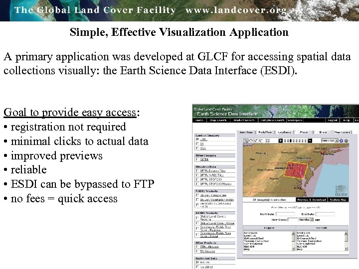 Simple, Effective Visualization Application A primary application was developed at GLCF for accessing spatial