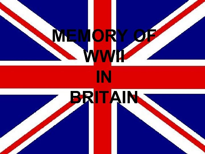 MEMORY OF WWII IN BRITAIN