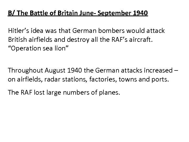 B/ The Battle of Britain June- September 1940 Hitler's idea was that German bombers