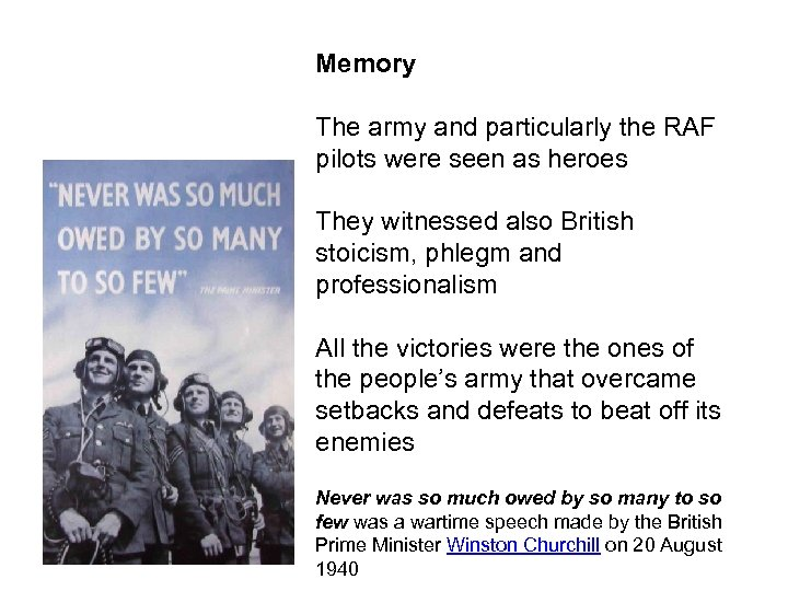 Memory The army and particularly the RAF pilots were seen as heroes They witnessed