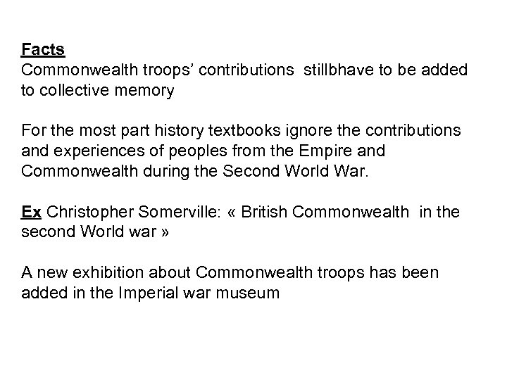 Facts Commonwealth troops' contributions stillbhave to be added to collective memory For the most