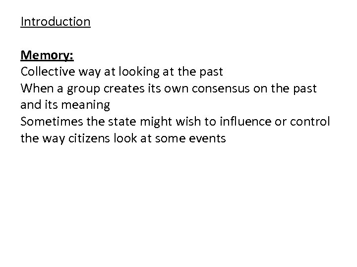 Introduction Memory: Collective way at looking at the past When a group creates its