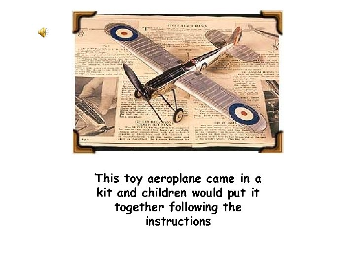 This toy aeroplane came in a kit and children would put it together following