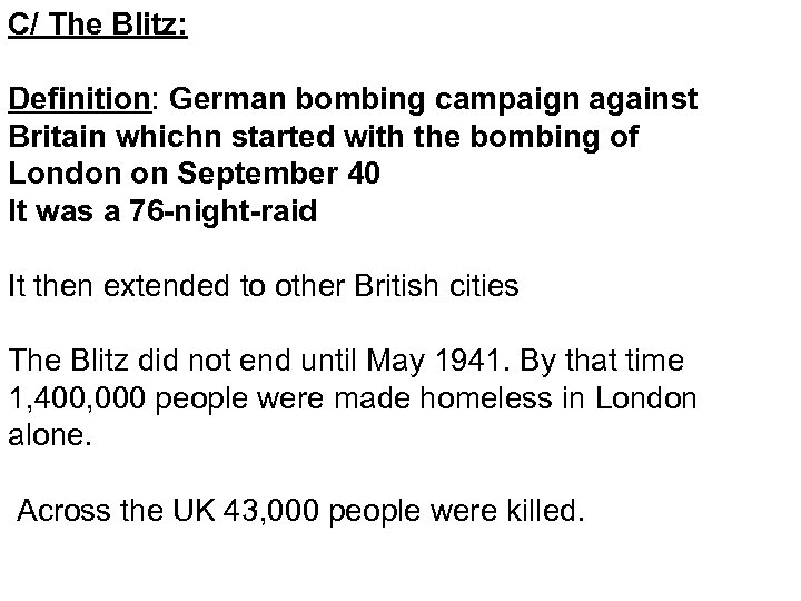 C/ The Blitz: Definition: German bombing campaign against Britain whichn started with the bombing