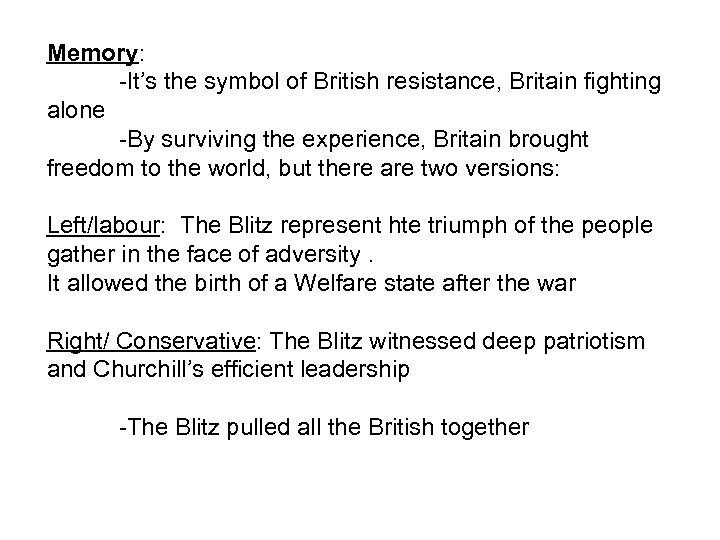 Memory: -It's the symbol of British resistance, Britain fighting alone -By surviving the experience,