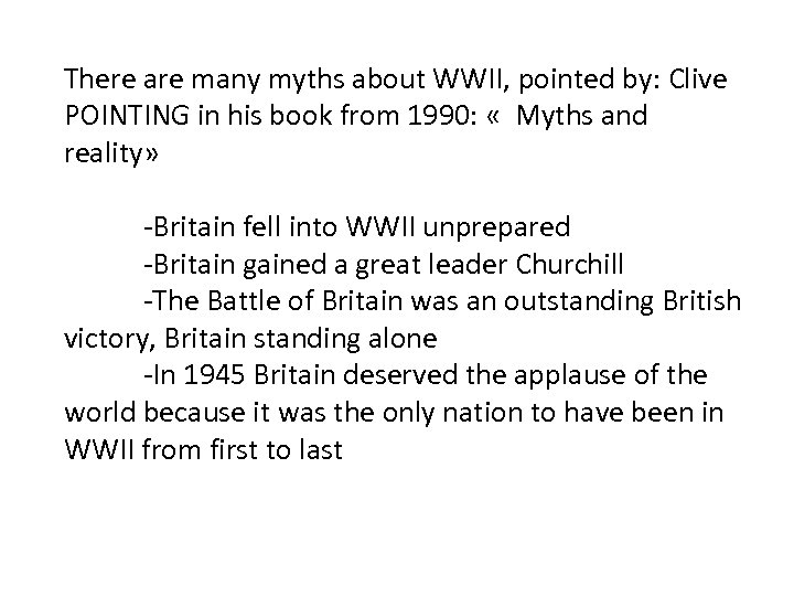 There are many myths about WWII, pointed by: Clive POINTING in his book from