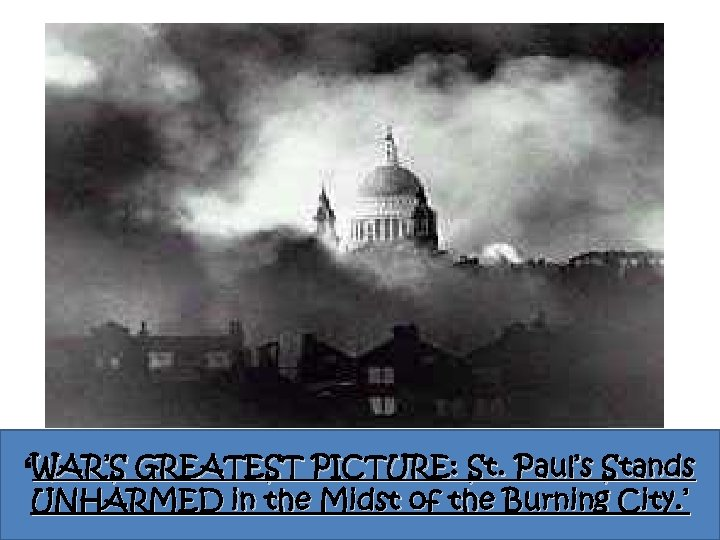 'WAR'S GREATEST PICTURE: St. Paul's Stands UNHARMED in the Midst of the Burning City.