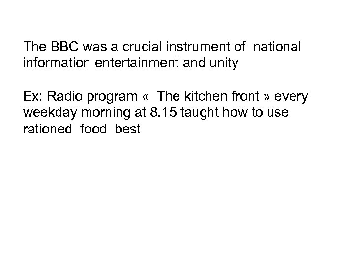The BBC was a crucial instrument of national information entertainment and unity Ex: Radio