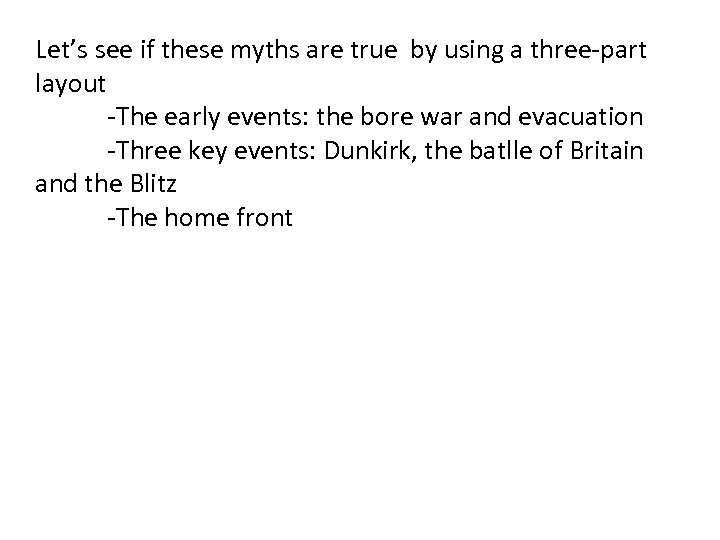 Let's see if these myths are true by using a three-part layout -The early