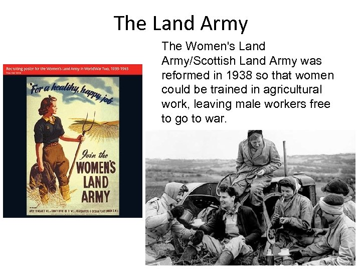 The Land Army The Women's Land Army/Scottish Land Army was reformed in 1938 so