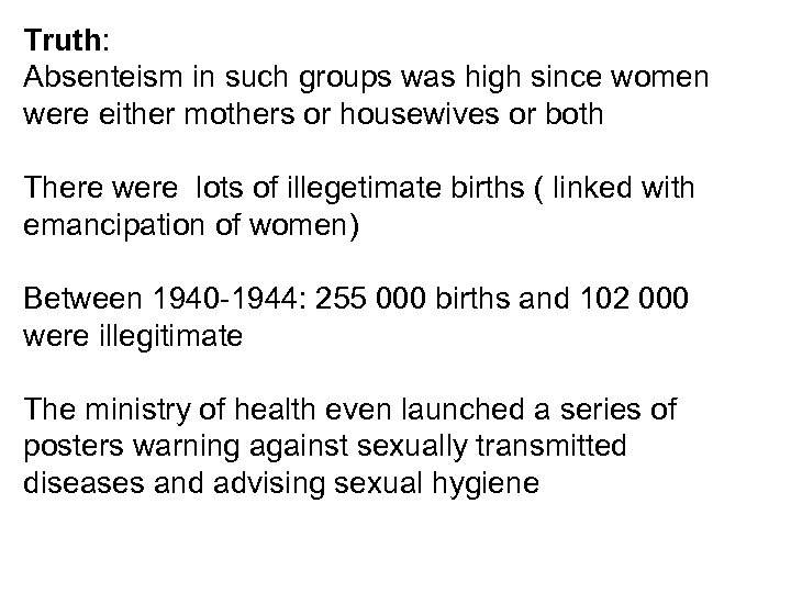 Truth: Absenteism in such groups was high since women were either mothers or housewives