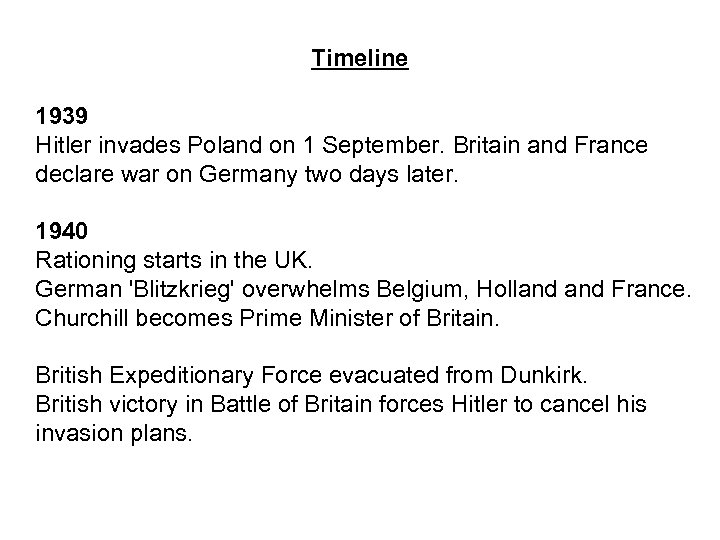 Timeline 1939 Hitler invades Poland on 1 September. Britain and France declare war on