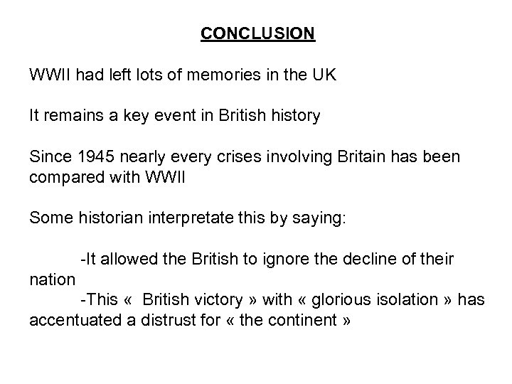 CONCLUSION WWII had left lots of memories in the UK It remains a key