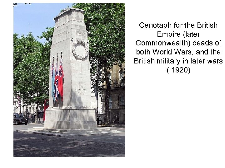 Cenotaph for the British Empire (later Commonwealth) deads of both World Wars, and the