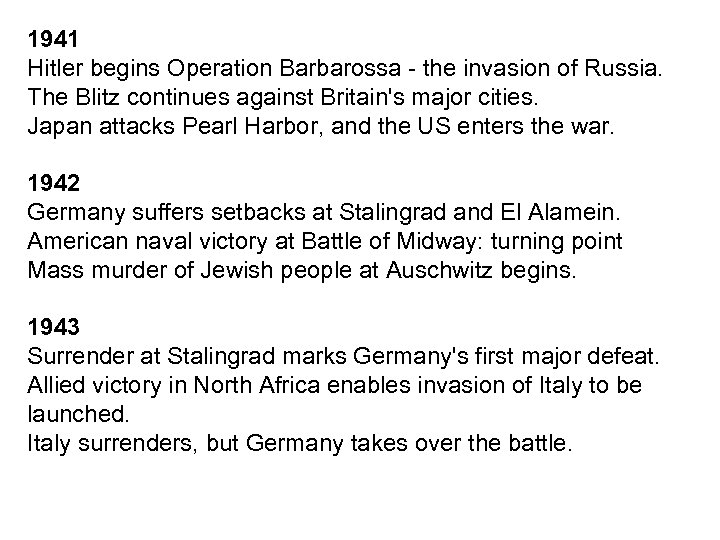 1941 Hitler begins Operation Barbarossa - the invasion of Russia. The Blitz continues against