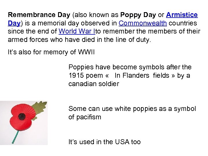 Remembrance Day (also known as Poppy Day or Armistice Day) is a memorial day