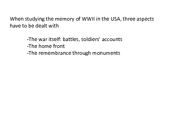 When studying the memory of WWII in the USA, three aspects have to be
