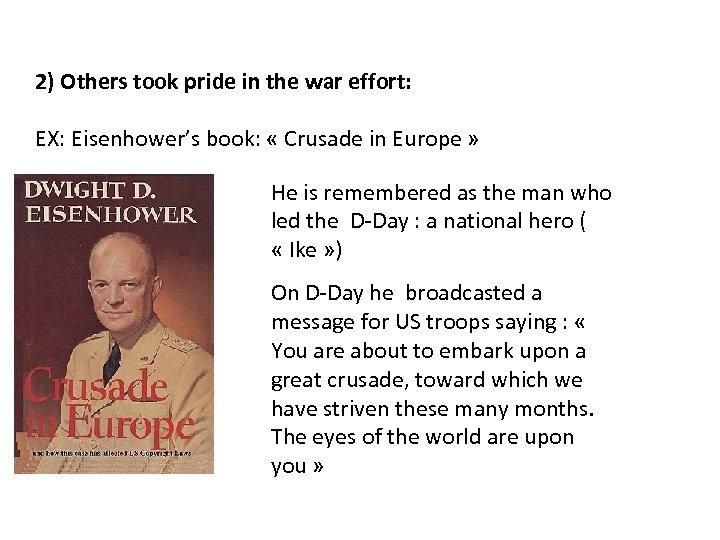 2) Others took pride in the war effort: EX: Eisenhower's book: « Crusade in