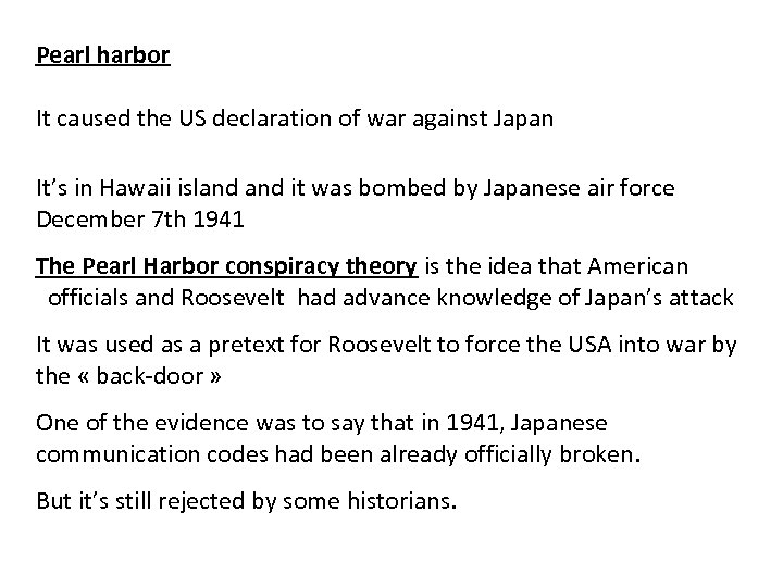 Pearl harbor It caused the US declaration of war against Japan It's in Hawaii