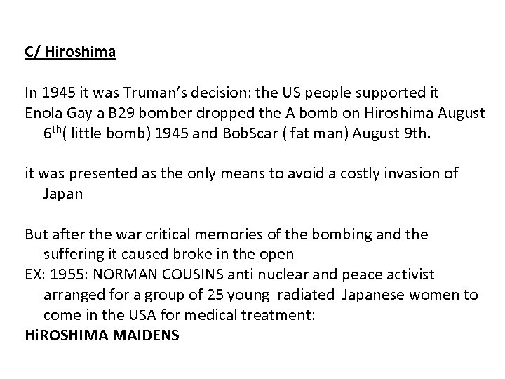 C/ Hiroshima In 1945 it was Truman's decision: the US people supported it Enola