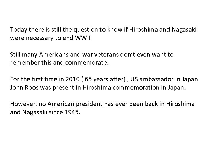 Today there is still the question to know if Hiroshima and Nagasaki were necessary