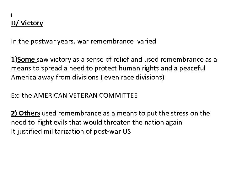 I D/ Victory In the postwar years, war remembrance varied 1)Some saw victory as