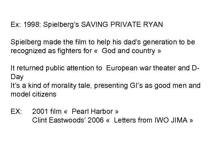 Ex: 1998: Spielberg's SAVING PRIVATE RYAN Spielberg made the film to help his dad's
