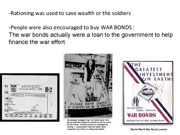 -Rationing was used to save wealth or the soldiers -People were also encouraged to