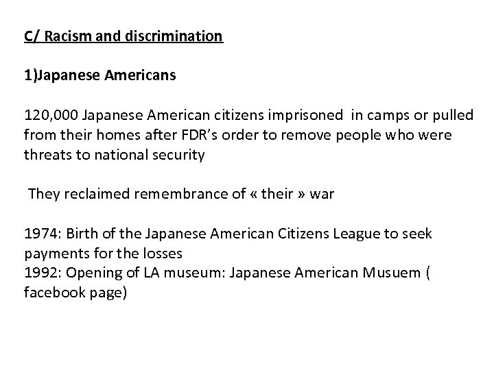 C/ Racism and discrimination 1)Japanese Americans 120, 000 Japanese American citizens imprisoned in camps