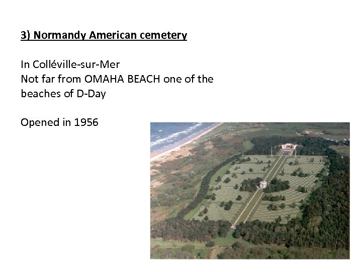 3) Normandy American cemetery In Colléville-sur-Mer Not far from OMAHA BEACH one of the