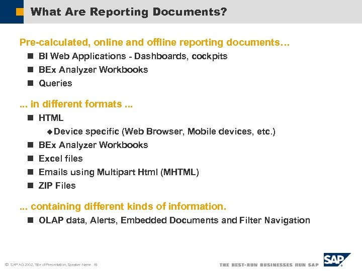 What Are Reporting Documents? Pre-calculated, online and offline reporting documents… n BI Web Applications