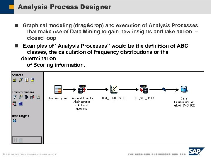 Analysis Process Designer n Graphical modeling (drag&drop) and execution of Analysis Processes that make