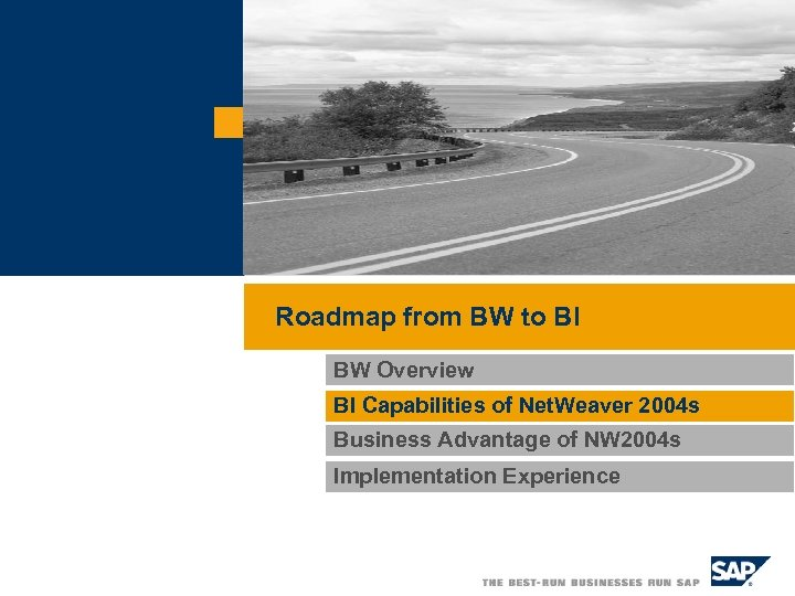 Roadmap from BW to BI BW Overview BI Capabilities of Net. Weaver 2004 s