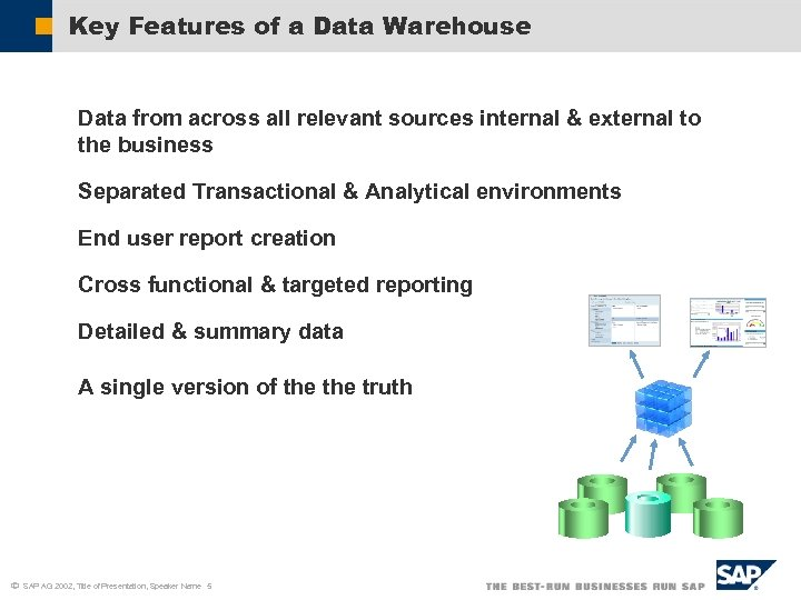 Key Features of a Data Warehouse Data from across all relevant sources internal &